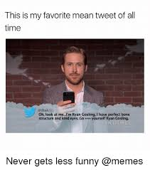 Funniest Memes Of All Time - this is my favorite mean tweet of all time oh look at me i m ryan