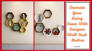 designer wall rack shelves to decorate your living room youtube