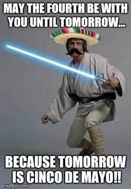 May The Fourth Be With You Meme - mexican luke imgflip