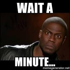 Kevin Hart Meme Generator - wait a minute kevin hart wait meme generator