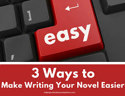 3 ways to make writing your novel easier helping writers become