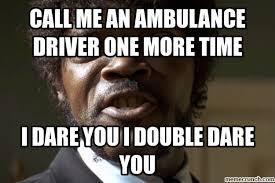 Ambulance Driver Meme - me an ambulance driver one more time
