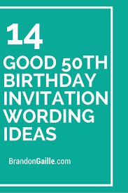 14 good 50th birthday invitation wording ideas 50th birthday