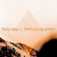 how do you say goodbye by phillip larue on spotify
