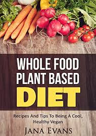 whole food plant based diet recipes and tips to be a cool vegan