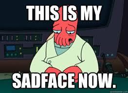 Sad Face Meme - this is my sadface now sad zoidberg quickmeme