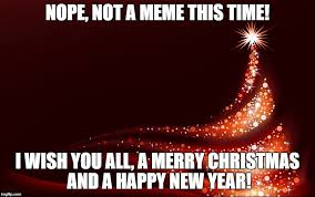 Meme Merry Christmas - nope not a meme this time i wish you all a merry christmas and a