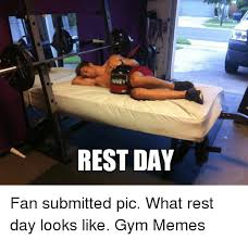 Gym Rest Day Meme - 25 best memes about rest day rest day memes