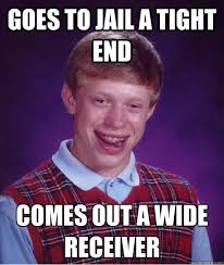 Jail Meme - goes to jail a tight end comes out a wide receiver bad luck