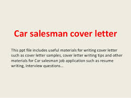 Car salesman cover letter Car salesman cover letter This ppt file includes useful materials for writing cover letter such as
