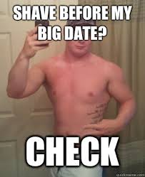 Check In Meme - shave before my big date check meme quickmeme
