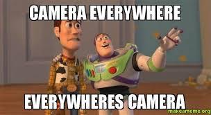 Camera Meme - camera everywhere everywheres camera camera make a meme