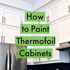 can thermofoil kitchen cabinets be painted painting thermofoil cabinets how to home painters toronto