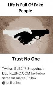 Trust No One Meme - 25 best memes about trust no one trust no one memes
