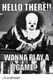 I Wanna Play A Game Meme - 25 best memes about you wanna play a game you wanna play a
