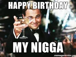 My Nigga Memes - 20 happy birthday memes for your best friend sayingimages com