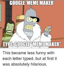 Google Meme Maker - google meme maker type google meme maker funny meme on esmemes com