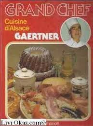 cuisine d alsace grand chef gaertner cuisine d alsace by gaertner flammarion