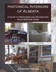 historical interiors of alberta u2013 a guide to restoring and