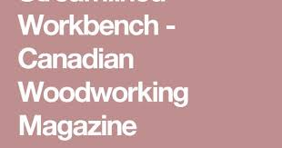 streamlined workbench canadian woodworking magazine teeth
