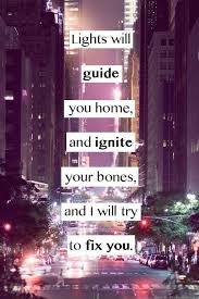 lights will guide you home and ignite your bones and i will