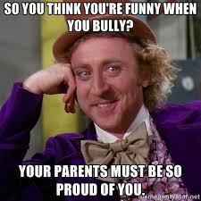 Bully Meme - 15 most funniest parents meme pictures of all the time