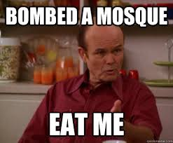 That 70s Show Meme - bombed a mosque eat me red from that 70s show quickmeme
