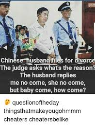 chinese husband files for divorce the judge asks what s the reason