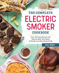 the complete electric smoker cookbook over 100 tasty recipes and