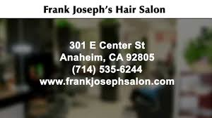 frank joseph u0027s hair salon reviews anaheim ca reviews youtube