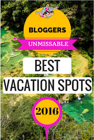 unmissable best vacation spots in the world for 2016