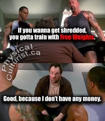 My Name Is Earl Memes - gym humor free weights physical culturist