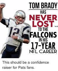 Falcons Memes - tom brady has never lost 4 o to the falcons in his 17 year nfl