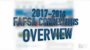 2017 2018 fafsa corrections overview making corrections to the