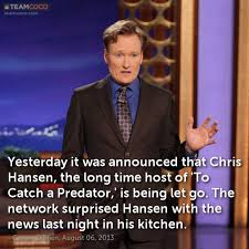 Chris Hansen Meme - joke yesterday it was announced that chris hansen the conan