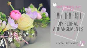 s day floral arrangements 1 minute miracle s day special diy floral arrangements