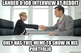 Job Interview Meme - landed a job interview at reddit only has this meme to show in his