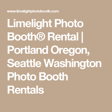 photo booth rental seattle limelight photo booth rental portland oregon seattle