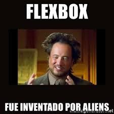 History Channel Aliens Meme - flexbox fue inventado por aliens history channel meme meme generator
