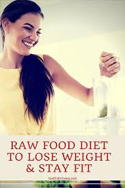 raw food diet and it u0027s benefits for losing weight and staying fit