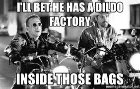 Dildo Factory Meme - i ll bet he has a dildo factory inside those bags harley