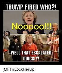Well That Escalated Quickly Meme - trump fired who nooooo well that escalated quickly mf lockherup