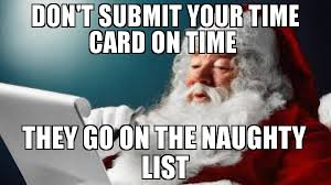 Submit Meme - don t submit your time card on time they go on the naughty list
