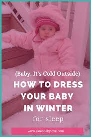 how to dress your baby for sleep in winter sleep baby love