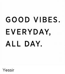 Good Vibes Meme - good vibes everyday all day yessir meme on me me