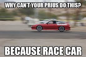 Drag Racing Meme - better than a prius because race car know your meme