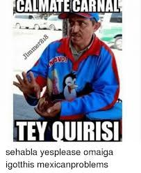 Omaiga Meme - cal mate carnal teyquirisi sehabla yesplease omaiga igotthis