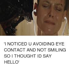 Eye Contact Meme - when you avoid eye contact