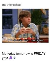 Today Is Friday Meme - 25 best memes about tomorrow is friday tomorrow is friday memes