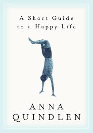 book summary a guide to a happy by quindlen